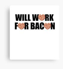 Will Work for Bacon Canvas Print