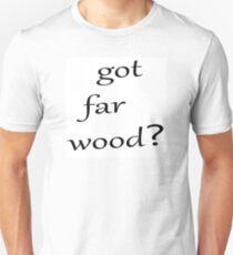 got far wood?  Unisex T-Shirt