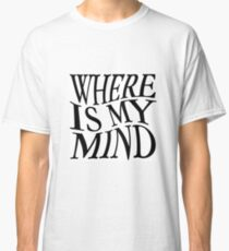 Where Is My Mind Classic T-Shirt