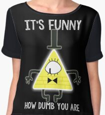 Bill Cipher - It's Funny How Dumb You Are Chiffon Top