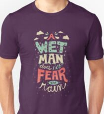 A Wet Man Does Not Fear The Rain T-Shirt