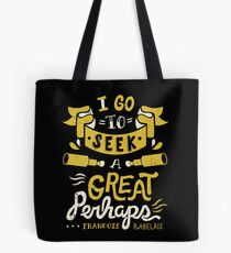 I go to seek a great perhaps Tote Bag