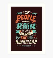 If People Were Rain, I Was Drizzle & She Was a Hurricane Art Print