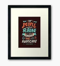 If People Were Rain, I Was Drizzle & She Was a Hurricane Framed Print
