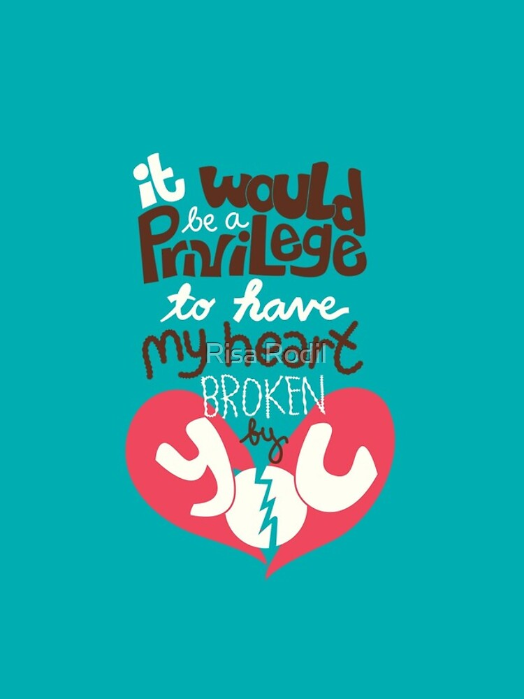It would be a privilege to have my heart broken by you by risarodil