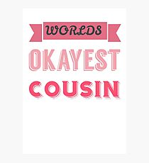 worlds okayest cousin - pink & white Photographic Print