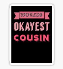 worlds okayest cousin - pink & black Sticker