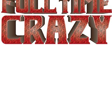 Full Time Crazy by LeeinLimbo