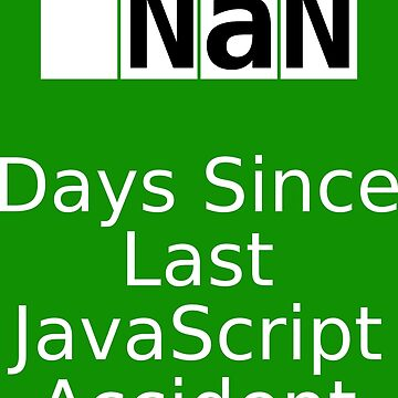 NaN Days Since Last JS Accident by Slench