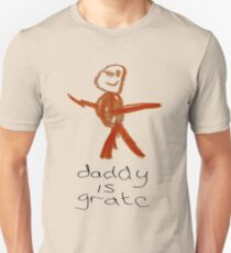 Daddy is grate T-Shirt