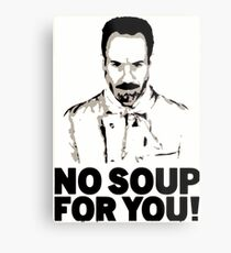 No Soup For You Metal Print