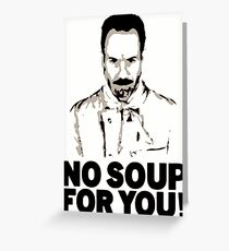 No Soup For You Greeting Card