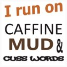 I run on Caffine MUD and Cuss words by thatstickerguy