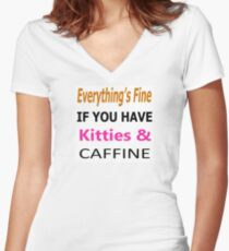 Everything's Fine if you have Kitties and Caffine Women's Fitted V-Neck T-Shirt