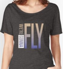 We're Gonna Fly Women's Relaxed Fit T-Shirt