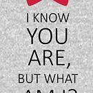 Ich weiß, dass du bist, aber was bin ich? von kjanedesigns