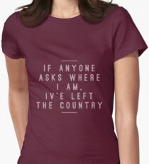 """""""I've Left the Country""""- Stranger Things Women's Fitted T-Shirt"""