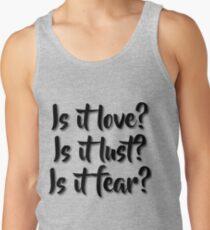 Is it love? Is it lust? Is it fear? - Sometimes Lyrics Tank Top