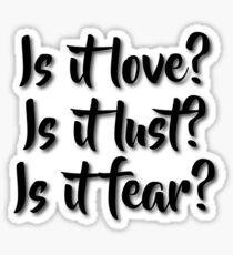 Is it love? Is it lust? Is it fear? - Sometimes Lyrics Sticker