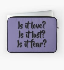 Is it love? Is it lust? Is it fear? - Sometimes Lyrics Laptop Sleeve
