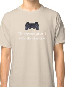 I'll shower when... (white text) Classic T-Shirt