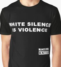 White Silence is Violence Graphic T-Shirt