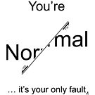 You're Normal - it's your only fault (Black for light backgrounds). by GeoscienceGifts