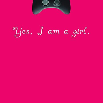 Yes, I am a Girl- (white text) by GlockGirl40