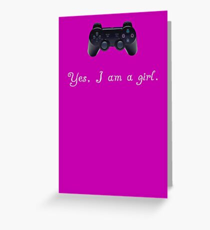 Yes, I am a Girl- (white text) Greeting Card