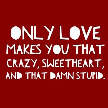 Only Love Makes You That Crazy- Stranger Things by theBibliophile