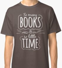 So Many Books So Little Time Classic T-Shirt