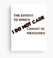 The Extent To Which I Do Not Care Cannot Be Measured Metal Print