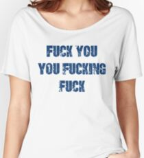 Fuck You You Fucking Fuck Women's Relaxed Fit T-Shirt