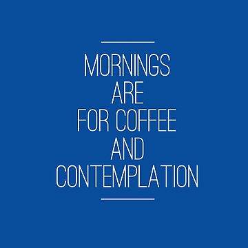 """""""Mornings are for...""""- Stanger Things by theBibliophile"""