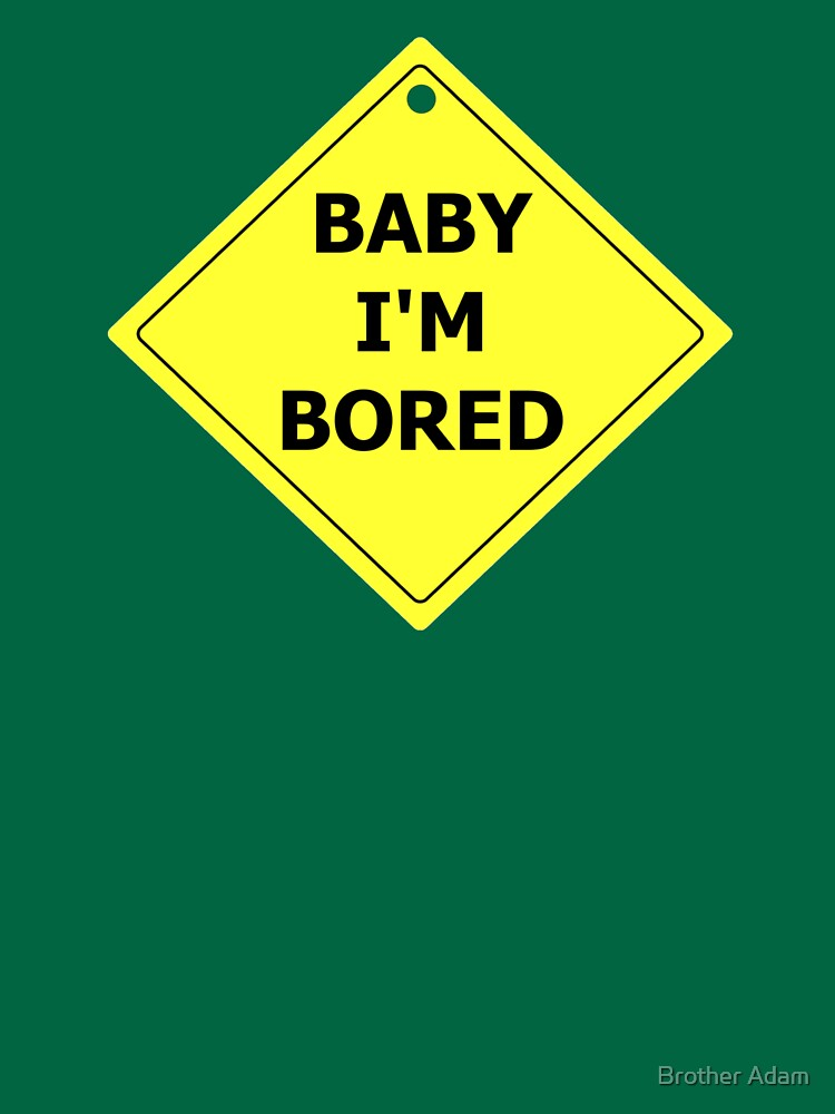 Baby I'm Bored by atartist