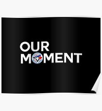 #OurMoment Toronto Blue Jays Poster