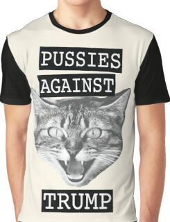 Pussies against Trump Graphic T-Shirt