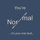 You're Normal - it's your only fault (White for dark backgrounds). by GeoscienceGifts