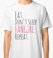 EAT, DON'T SLEEP, FANGIRL, REPEAT Classic T-Shirt