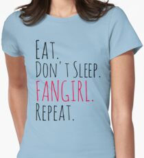 EAT, DON'T SLEEP, FANGIRL, REPEAT Womens Fitted T-Shirt
