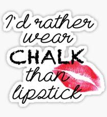 Rather Wear Chalk Than Lipstick Sticker