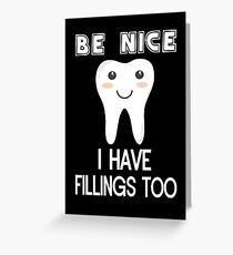 Be Nice. I Have Fillings Too Greeting Card