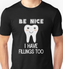 Be Nice. I Have Fillings Too T-Shirt