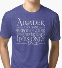A Reader Lives A Thousand Lives Tri-blend T-Shirt