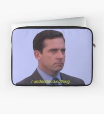 I Understand Nothing - Michael Scott Laptop Sleeve