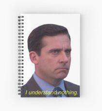 I Understand Nothing - Michael Scott Spiral Notebook