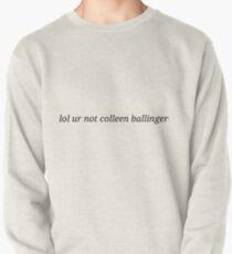 lol ur not colleen ballinger Pullover