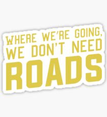 Where We're Going We Don't Need ROADS Sticker