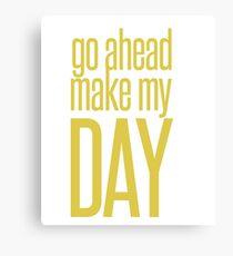 Go Ahead Make My DAY Canvas Print
