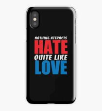 Nothing Attacts Hate Quite Like Love iPhone Case/Skin